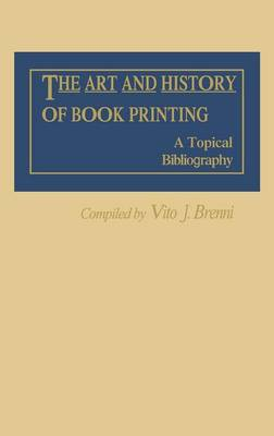 The Art and History of Book Printing: A Topical Bibliography (Hardback)