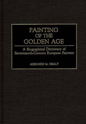 Painting of the Golden Age: A Biographical Dictionary of Seventeenth-Century European Painters (Hardback)