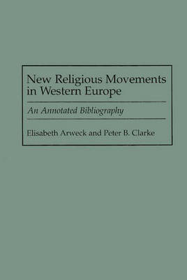 New Religious Movements in Western Europe: An Annotated Bibliography - Bibliographies and Indexes in Religious Studies (Hardback)