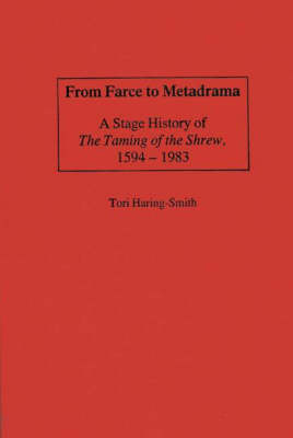 From Farce to Metadrama: A Stage History of The Taming of the Shrew, 1594-1983 (Hardback)