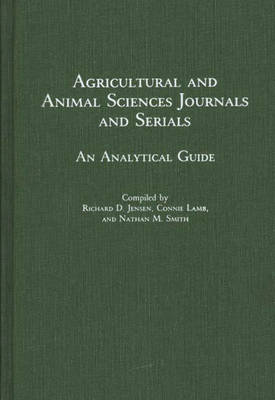 Agricultural and Animal Sciences Journals and Serials: An Analytical Guide - Annotated Bibliographies of Serials: A Subject Approach (Hardback)