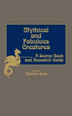 Mythical and Fabulous Creatures: A Source Book and Research Guide (Hardback)