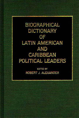 Biographical Dictionary of Latin American and Caribbean Political Leaders (Hardback)