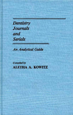 Dentistry Journals and Serials: An Analytical Guide - Annotated Bibliographies of Serials: A Subject Approach (Hardback)