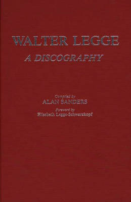 Walter Legge: A Discography - Discographies: Association for Recorded Sound Collections Discographic Reference (Hardback)