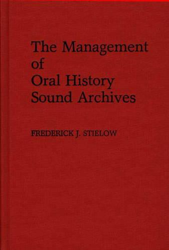 The Management of Oral History Sound Archives (Hardback)