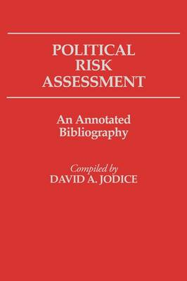 Political Risk Assessment: An Annotated Bibliography - Bibliographies and Indexes in Law and Political Science (Hardback)