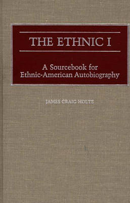The Ethnic I: A Sourcebook for Ethnic-American Autobiography (Hardback)