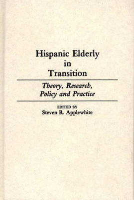 Hispanic Elderly in Transition: Theory, Research, Policy and Practice (Hardback)