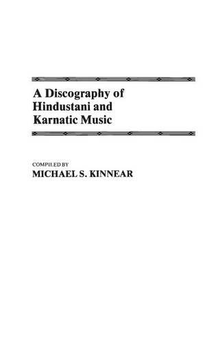 A Discography of Hindustani and Karnatic Music - Discographies: Association for Recorded Sound Collections Discographic Reference (Hardback)