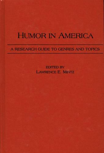 Humor in America: A Research Guide to Genres and Topics (Hardback)