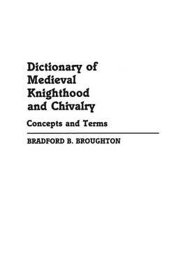 Dictionary of Medieval Knighthood and Chivalry: Concepts and Terms (Hardback)
