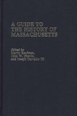 A Guide to The History of Massachusetts - Reference Guides to State History and Research (Hardback)