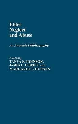 Elder Neglect and Abuse: An Annotated Bibliography - Bibliographies and Indexes in Gerontology (Hardback)