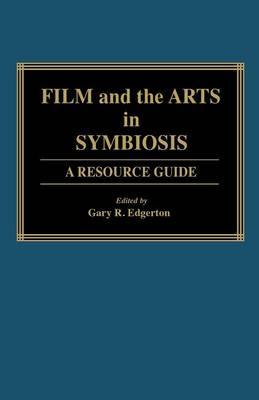 Film and the Arts in Symbiosis: A Resource Guide (Hardback)