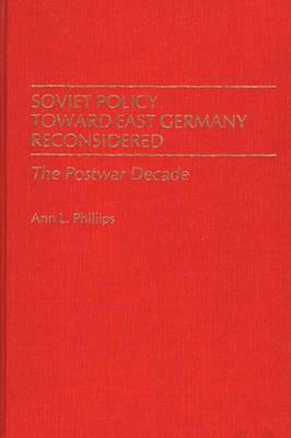 Soviet Policy Toward East Germany Reconsidered: The Postwar Decade (Hardback)