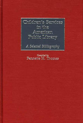 Children's Services in the American Public Library: A Selected Bibliography - Bibliographies and Indexes in Library and Information Science (Hardback)