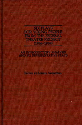 Six Plays for Young People from the Federal Theatre Project (1936-1939): An Introductory Analysis and Six Representative Plays - Documentary Reference Collections (Hardback)