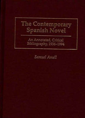 The Contemporary Spanish Novel: An Annotated, Critical Bibliography, 1936-1994 - Bibliographies and Indexes in World Literature (Hardback)