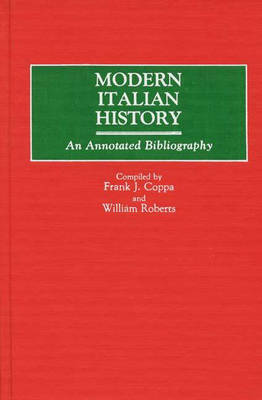 Modern Italian History: An Annotated Bibliography - Bibliographies and Indexes in World History (Hardback)