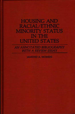 Housing and Racial/Ethnic Minority Status in the United States: An Annotated Bibliography with a Review Essay - Bibliographies and Indexes in Sociology (Hardback)