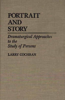 Portrait and Story: Dramaturgical Approaches to the Study of Persons (Hardback)