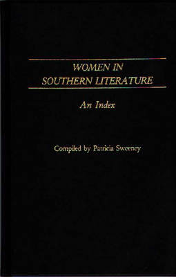 Women in Southern Literature: An Index - Bibliographies and Indexes in American Literature (Hardback)