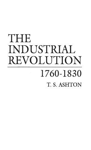 The Industrial Revolution, 1760-1830 (Hardback)