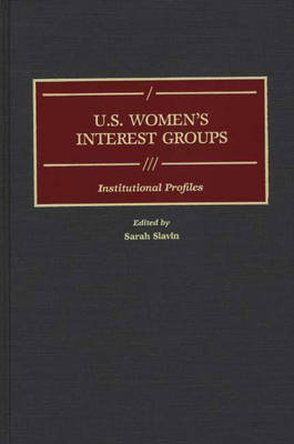 U.S. Women's Interest Groups: Institutional Profiles - Greenwood Reference Volumes on American Public Policy Formation (Hardback)