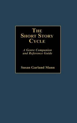The Short Story Cycle: A Genre Companion and Reference Guide (Hardback)