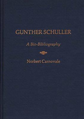 Gunther Schuller: A Bio-Bibliography - Bio-Bibliographies in Music (Hardback)