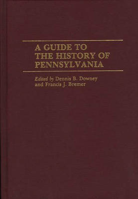 A Guide to the History of Pennsylvania - Reference Guides to State History and Research (Hardback)