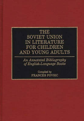 The Soviet Union in Literature for Children and Young Adults: An Annotated Bibliography of English-Language Books - Bibliographies and Indexes in World Literature (Hardback)