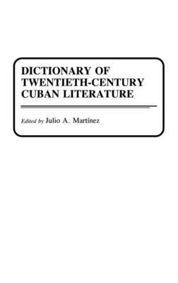 Dictionary of Twentieth-Century Cuban Literature (Hardback)