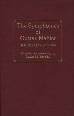 The Symphonies of Gustav Mahler: A Critical Discography - Discographies: Association for Recorded Sound Collections Discographic Reference (Hardback)