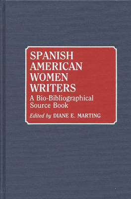 Spanish American Women Writers: A Bio-Bibliographical Source Book (Hardback)