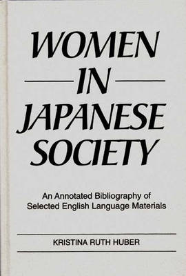 Women in Japanese Society: An Annotated Bibliography of Selected English Language Materials - Bibliographies and Indexes in Women's Studies (Hardback)