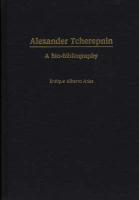 Alexander Tcherepnin: A Bio-Bibliography - Bio-Bibliographies in Music (Hardback)