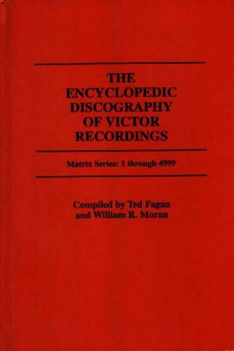 The Encyclopedic Discography of Victor Recordings: Matrix Series: 1 Through 4999; The Victor Talking Machine Company, 24 April, 1903 to 7 January, 1908 (Hardback)