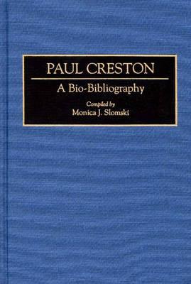 Paul Creston: A Bio-Bibliography - Bio-Bibliographies in Music (Hardback)