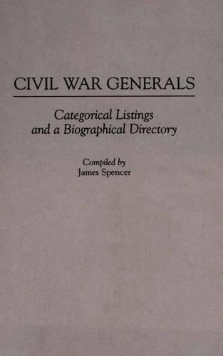 Civil War Generals: Categorical Listings and a Biographical Directory (Hardback)