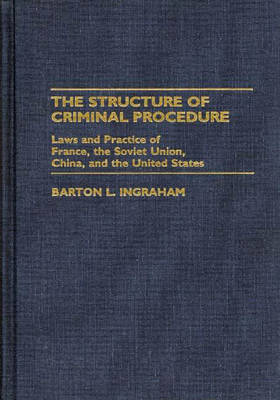 The Structure of Criminal Procedure: Laws and Practice of France, Soviet Union, China, and the United States (Hardback)