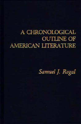A Chronological Outline of American Literature - Bibliographies and Indexes in American Literature (Hardback)