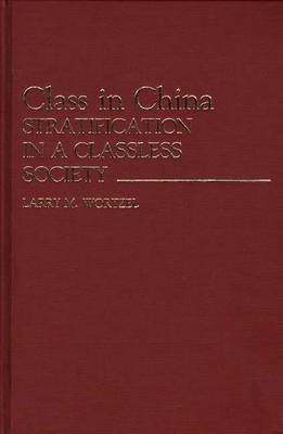 Class in China: Stratification in a Classless Society (Hardback)
