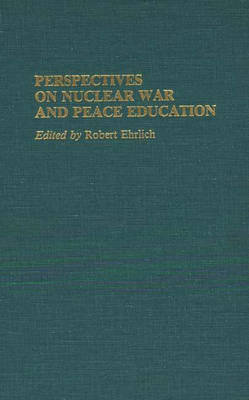 Perspectives on Nuclear War and Peace Education (Hardback)