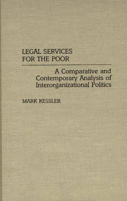 Legal Services for the Poor: A Comparative and Contemporary Analysis of Interorganizational Politics (Hardback)