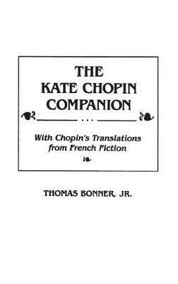 The Kate Chopin Companion: With Chopin's Translations from French Fiction (Hardback)