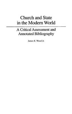 Church and State in the Modern World: A Critical Assessment and Annotated Bibliography (Hardback)