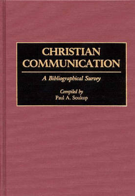 Christian Communication: A Bibliographical Survey - Bibliographies and Indexes in Religious Studies (Hardback)
