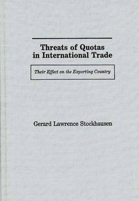 Threats of Quotas in International Trade: Their Effect on the Exporting Country (Hardback)